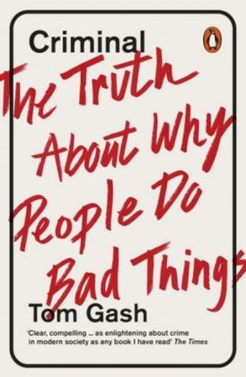 Criminal The Truth About Why People Do Bad Things