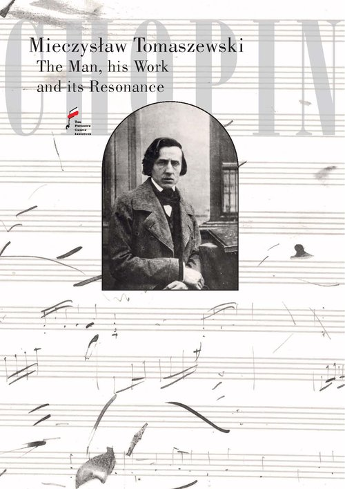 Chopin. The Man, his Work and its Resonance